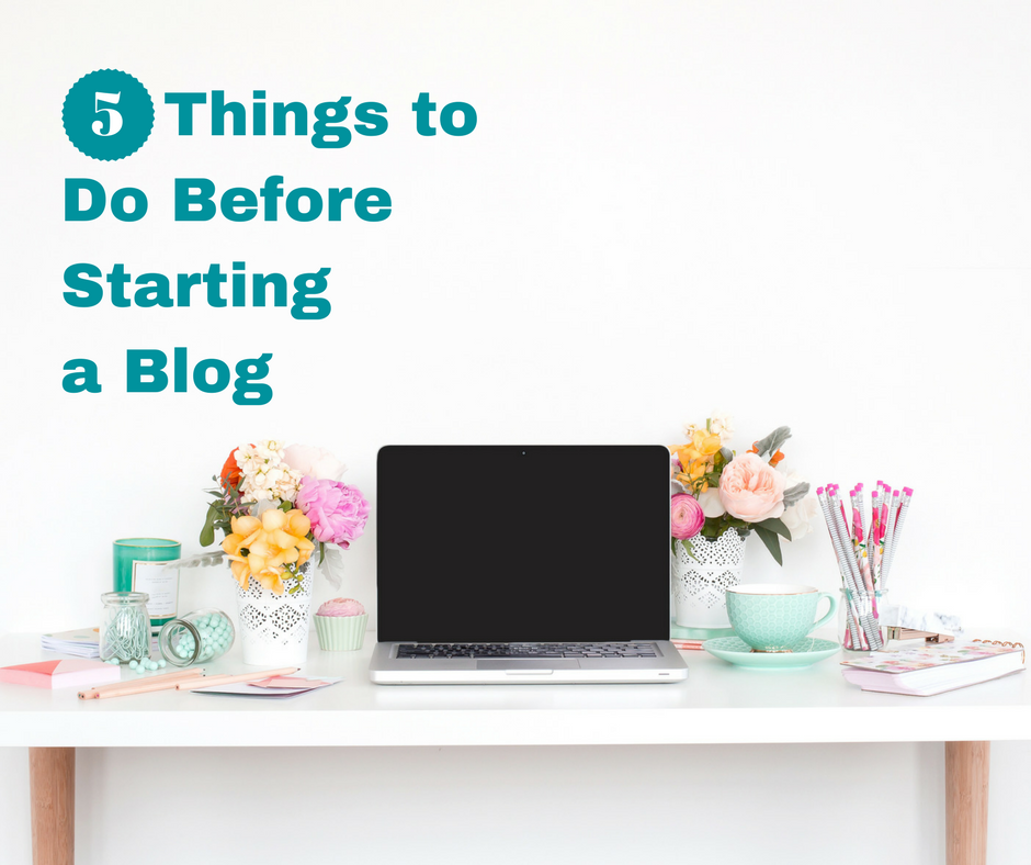 5 Things to Do Before Starting a Blog